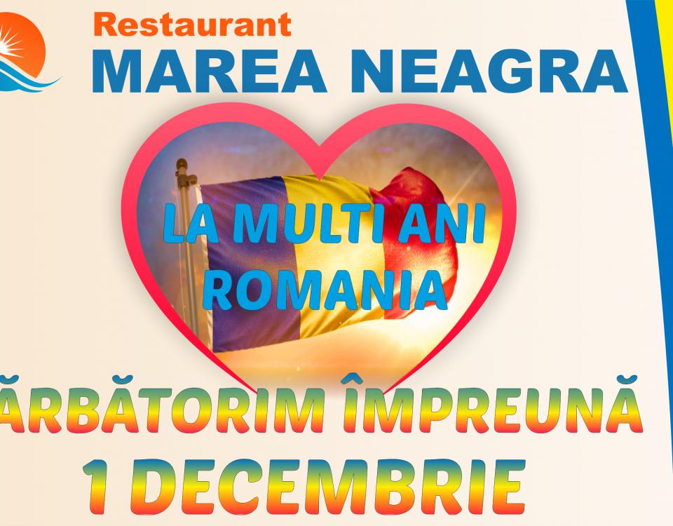 De 1 decembrie, la Restaurant Marea Neagră, sărbătorim împreună România